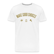 T-Shirts ~ Men's Premium T-Shirt ~ Make Good Choices [Metallic Gold]
