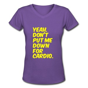 Dont put me down for cardio | Womens tee - Women's V-Neck T-Shirt