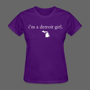 I'm a Detroit Girl. - Women's T-Shirt