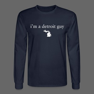 I'm a Detroit Guy - Men's Long Sleeve T-Shirt