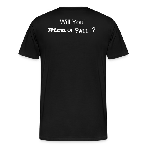 Will You Rise Or Fall Tee (White lettering) - Men's Premium T-Shirt