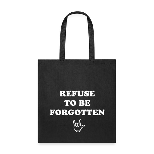 refuse to be forgotten! - Tote Bag