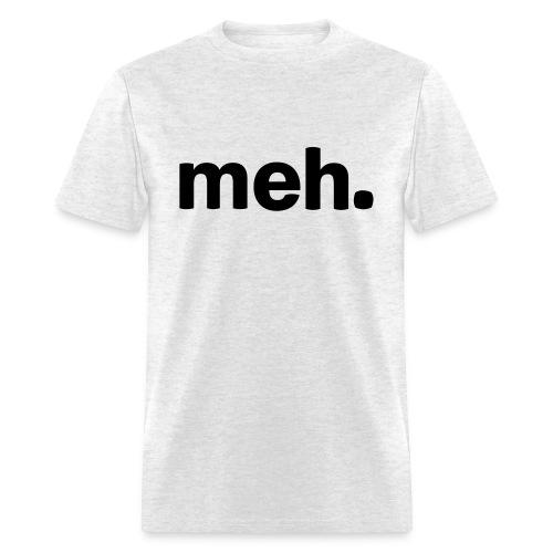meh. - Men's T-Shirt