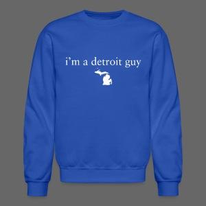 I'm a Detroit Guy - Crewneck Sweatshirt