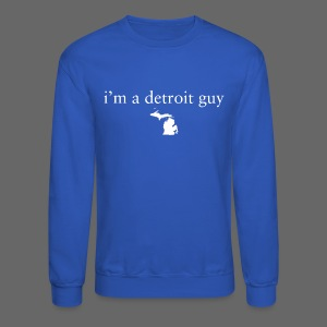 I'm a Detroit Guy - Crewneck Sweatshirt