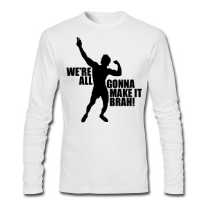 Long Sleeve T-Shirt Zyzz We're All Gonna Make It Brah - Men's Long Sleeve T-Shirt by Next Level