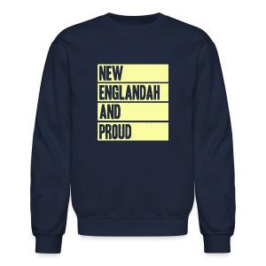 New Englandah And Proud - Crewneck Sweatshirt