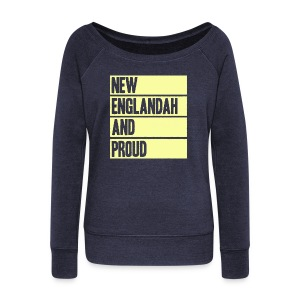New Englandah And Proud - Women's Wideneck Sweatshirt