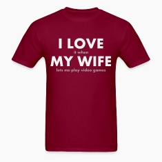 I LOVE it when MY WIFE lets me play video games T-Shirts