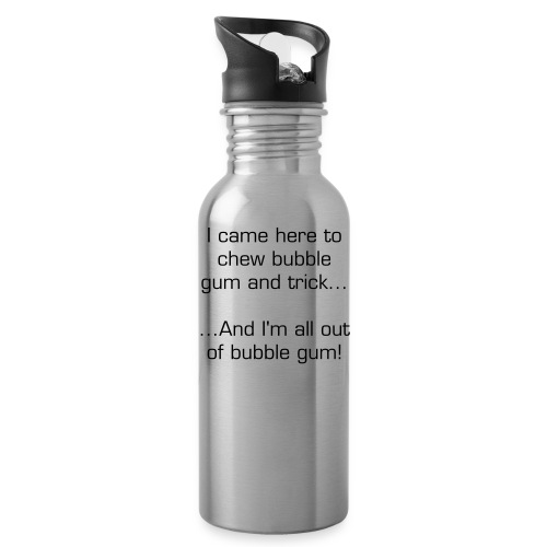 Here to Chew Bubble Gum and Trick... (SILVER) - Water Bottle