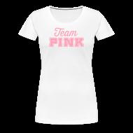 T-Shirts ~ Women's Premium T-Shirt ~ Team Pink  (non maternity) Tee
