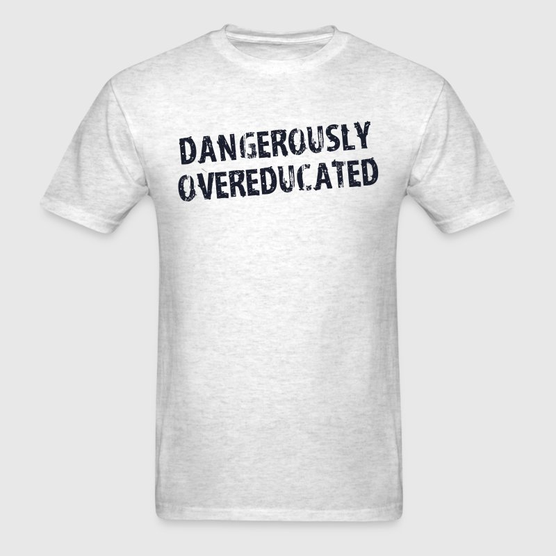 Dangerously Overeducated T-Shirts - Men's T-Shirt
