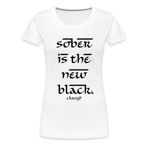Ladie's SOBER IS THE NEW BLACK T-shirt - Women's Premium T-Shirt