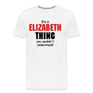 T-Shirts ~ Men's Premium T-Shirt ~ It's a Elizabeth  thing you wouldn't understand