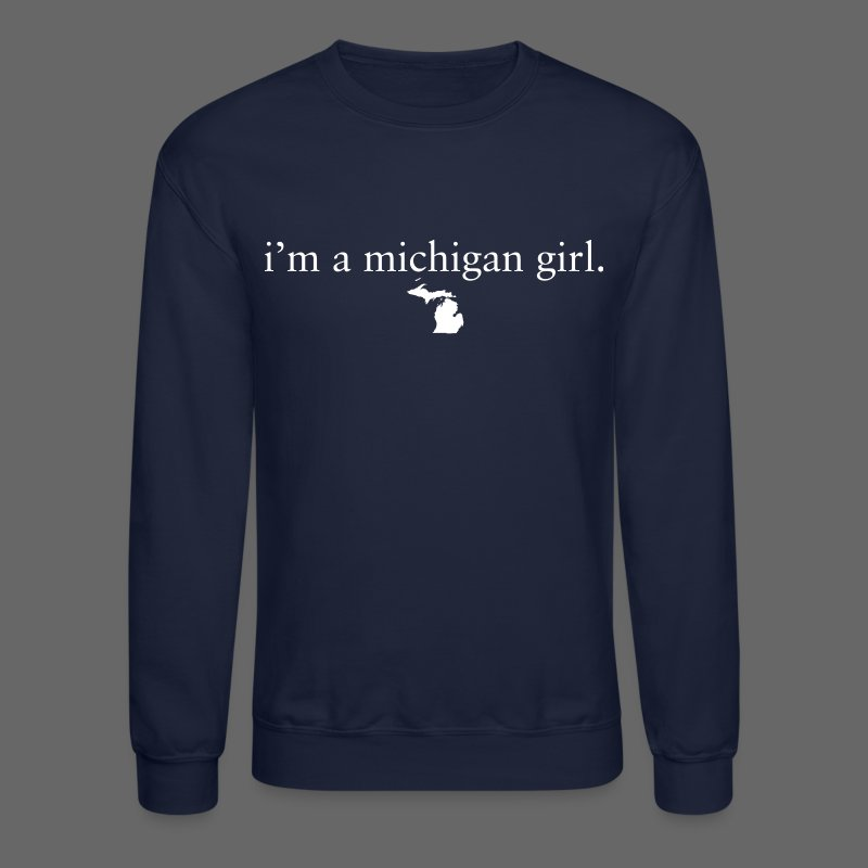 I'm a Michigan Girl - Crewneck Sweatshirt