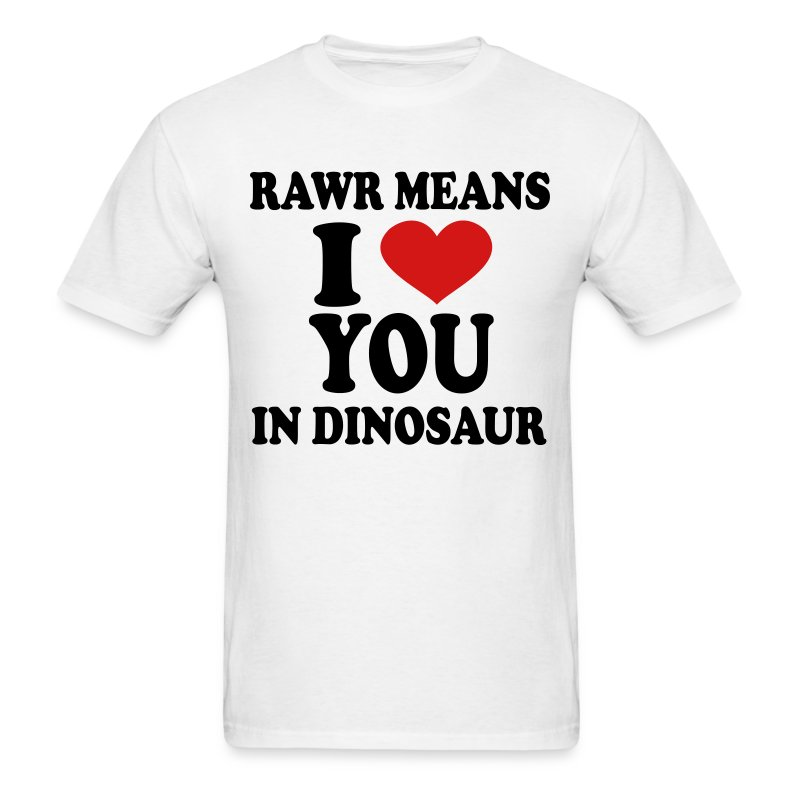rawr means i love you in dinosaur T-Shirt | Spreadshirt