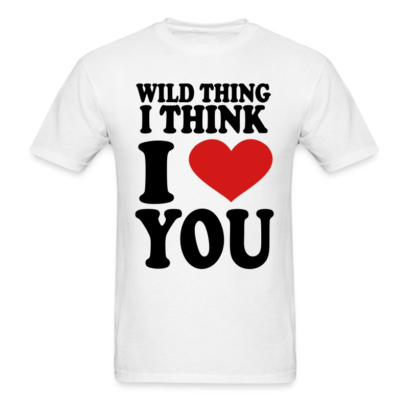 Wild thing i think i love you t shirt spreadshirt for I love you t shirts