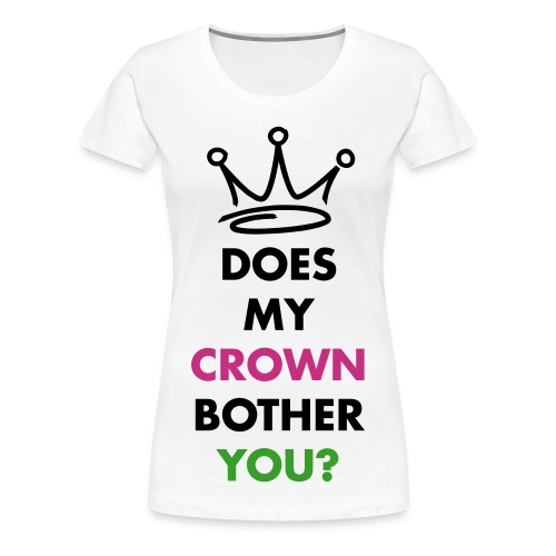 Does my crown bother you? - Women's Premium T-Shirt