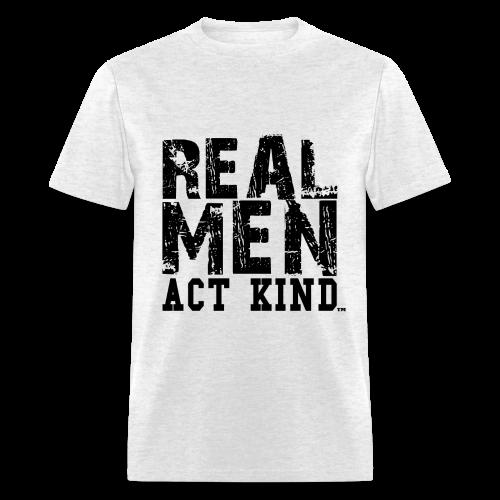 Real Men Act Kind - Men's T-Shirt