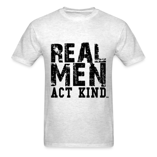 Real Men Act Kind - Men's T-Shirt
