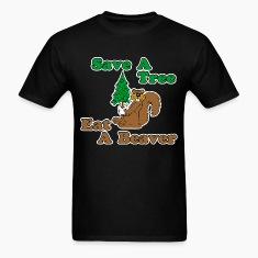 Save A Tree Eat A Beaver  T-Shirts