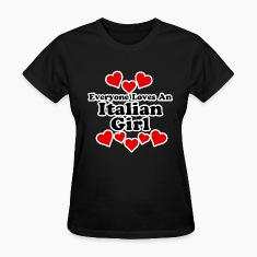 Everyone Loves An Italian Girl Women's T-Shirts