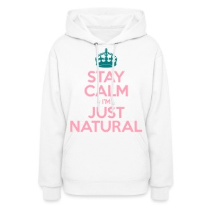 Stay Calm Im Just Natural - Women's Hoodie