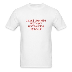 I LIKE CHICKEN WITH MY HOT SAUCE & KETCHUP - Men's T-Shirt