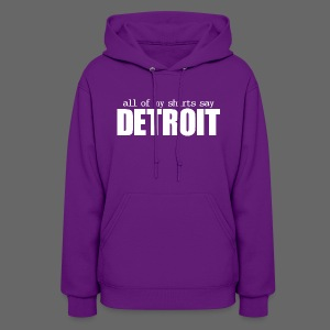 All of my shirts say Detroit - Women's Hoodie