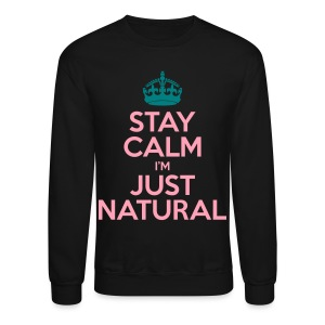 Stay Calm Im Just Natural - Crewneck Sweatshirt