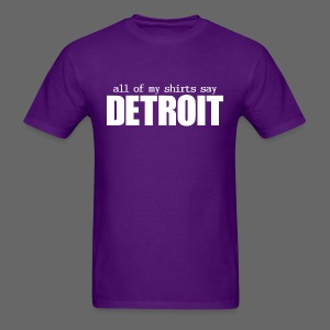 All of my shirts say Detroit - Men's T-Shirt
