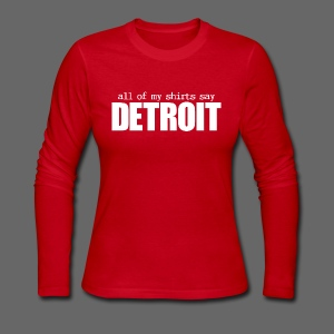 All of my shirts say Detroit - Women's Long Sleeve Jersey T-Shirt