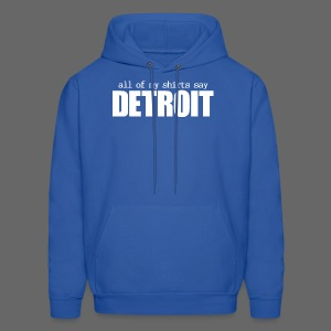 All of my shirts say Detroit - Men's Hoodie