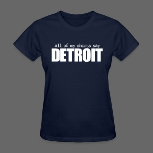 All of my shirts say Detroit - Women's T-Shirt
