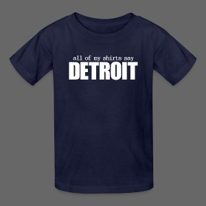 All of my shirts say Detroit - Kids' T-Shirt