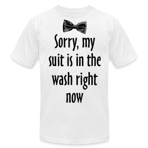 My Suit Is In The Wash T-Shirt (AA) - Men's T-Shirt by American Apparel