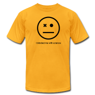 T-Shirts ~ Men's T-Shirt by American Apparel ~ YellowIbis.com 'One Liners' Men's / Unisex American Apparel T: I blinded me with science (Color choice)