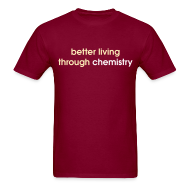 T-Shirts ~ Men's T-Shirt ~ YellowIbis.com 'Chemistry One Liners' Men's / Unisex Standard T-Shirt: Better living through chemistry (Color Choice)