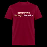 T-Shirts ~ Men's T-Shirt ~ YellowIbis.com 'Chemistry One Liners' Men's / Unisex Standard T-Shirt: Better living through chemistry (Color Choice)