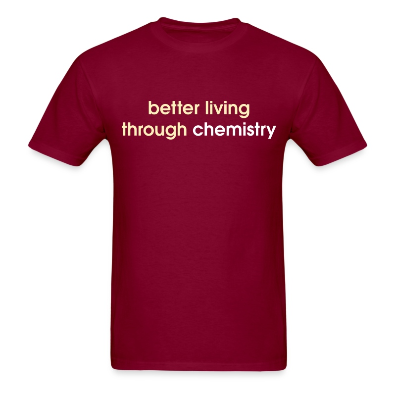 YellowIbis.com 'Chemistry One Liners' Men's / Unisex Standard T-Shirt: Better living through chemistry (Color Choice) - Men's T-Shirt