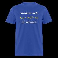T-Shirts ~ Men's T-Shirt ~ YellowIbis.com 'Mathematics One Liners' Men's / Unisex Standard T-Shirt: Random Acts of Science (Color Choice)