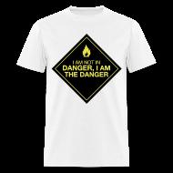T-Shirts ~ Men's T-Shirt ~ I AM THE DANGER