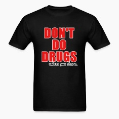 Dont Do Drugs Unless You Share T-Shirts