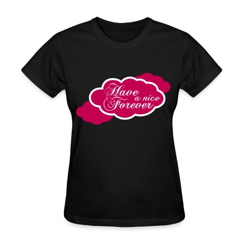 Have a nice Forever - Women's T-Shirt