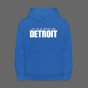 All of my shirts say Detroit - Kids' Hoodie