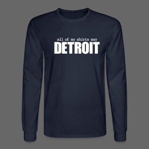 All of my shirts say Detroit - Men's Long Sleeve T-Shirt