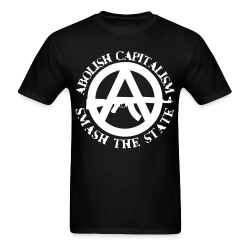 Abolish capitalism smash the state Politics - Anarchism - Anti-capitalism - Libertarian - Communism - Revolution - Anarchy - Anti-government - Anti-state