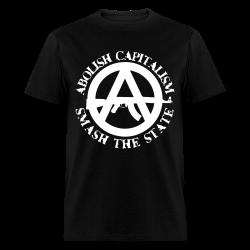 Abolish capitalism smash the state Politics - Anarchism - Anti-capitalism - Libertarian - Communism - Revolution - Anarchy - Anti-government - Anti-state