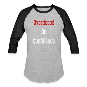 Overdosed On Confidence Baseball Tee - Baseball T-Shirt