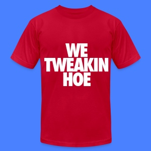 We Tweakin Hoe T-Shirts - Men's T-Shirt by American Apparel